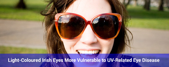 Light-Coloured Irish Eyes More Vulnerable to UV-Related Eye Disease